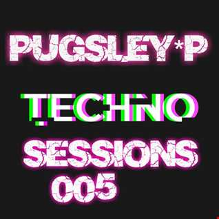 Techno Sessions 005 - Pugsley*P