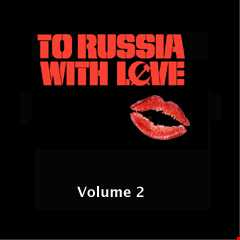 To Russia With Love Vol. 2