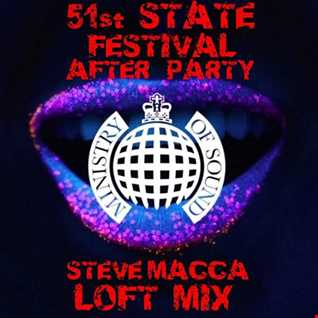 STEVE MACCA'S  51st STATE FESTIVAL AFTER PARTY LOFT MIX @ THE MINISTRY OF SOUND