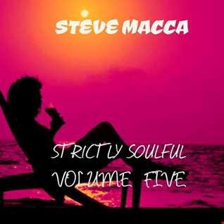 STEVE MACCA'S STRICTLY SOULFUL VOLUME FIVE