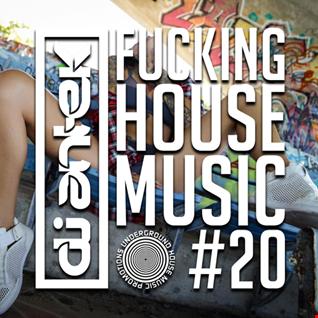 Antek - Fucking House Music #20