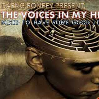 """"""" THE VOICES IN MY HEAD """" ..( MIXED TO HAVE SOME GOOD IDEAS ) APRIL 2016"""