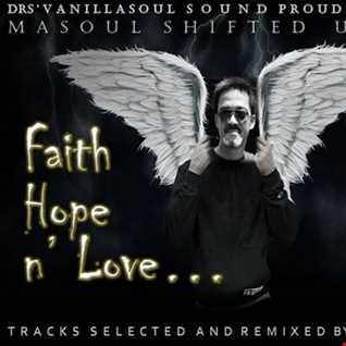 """ FAITH, HOPE' N LOVE ""...( MASOUL SHIFTED UP MIX). DEC ' 2016"