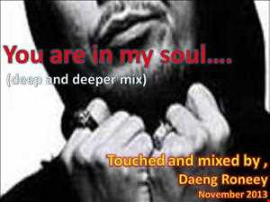""" YOU ARE IN MY SOUL ""....(Deep in deeper mix)....NOVEMBER 2013,"
