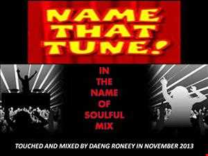 """"""" NAME THAT TUNE """"......(IN THE NAME OF SOULFUL MIX)....NOVEMBER 2013"""