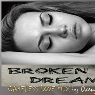 """ BROKEN DREAMS "".......( CARELESS LOVE MIX ), NOVEMBER 2014"