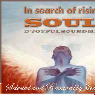 """ IN SEARCH OF RISING SOUl ""......( D' JOYFUL SOUND MIX ), APRIL 2015"