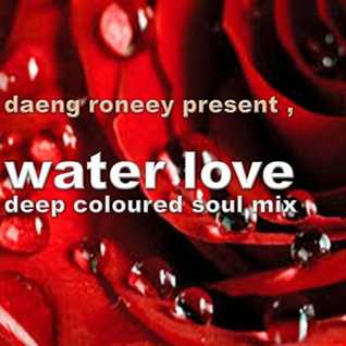 """ WATER LOVE ""...deep coloured soul mix. june 2016"