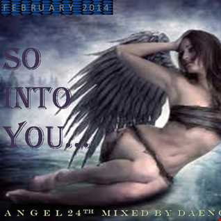 """ SO INTO YOU ""...........( ANGEL 24TH MIX ) FEB' 2014"