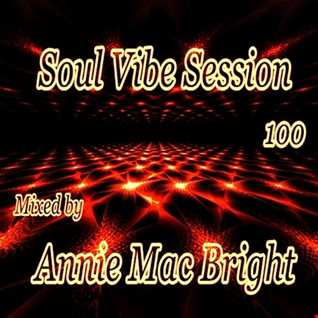 Soul Vibe Session 100 Mixed by Annie Mac Bright