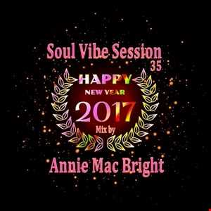 Soul Vibe Session 35 Mix by Annie Mac Bright   Happy New Year 2017