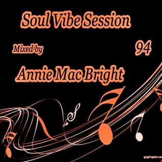 Soul Vibe Session 94 Mixed by Annie Mac Bright
