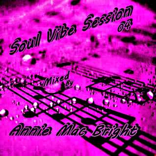 Soul Vibe Session 04 Mix By Annie Mac Bright