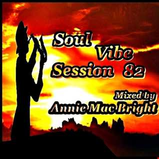 Soul Vibe Session 82 Mixed by Annie Mac Bright