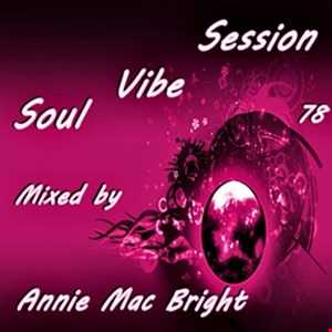 Soul Vibe Session 78 Mixed by Annie Mac Bright