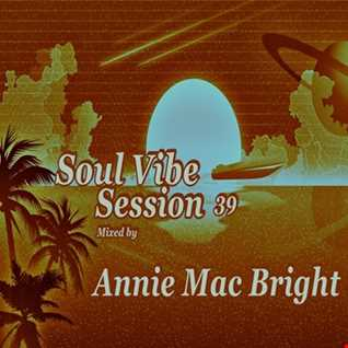 Soul Vibe Session 39 Mixed by Annie Mac Bright