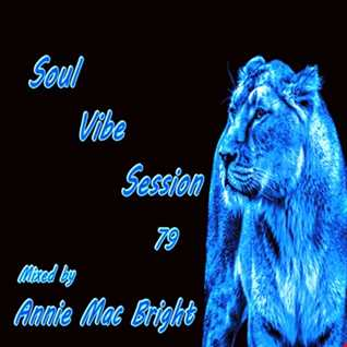 Soul Vibe Session 79 Mixed by Annie Mac Bright