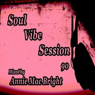 Soul Vibe Session 90 Mixed by Annie Mac Bright