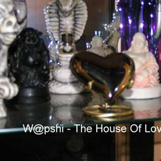 W@pshi  The House Of Love Part II