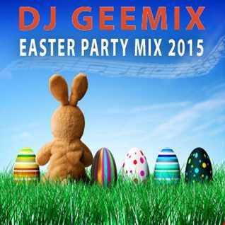 dj geemix easter weekend party mix 2015