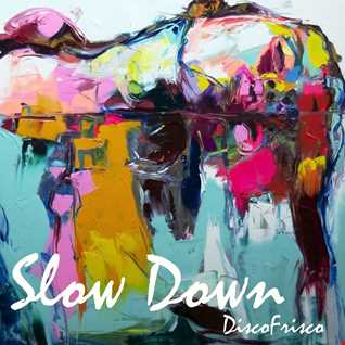 Slow Down   DiscoFrisco