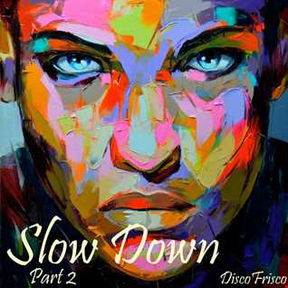 Slow Down Part 2