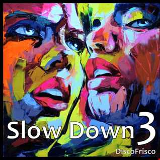 Slow Down 3