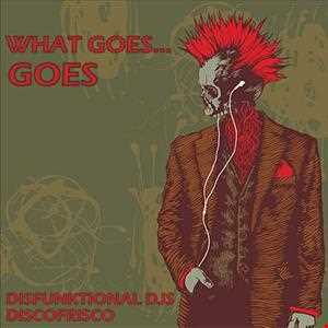 What Goes Goes - Disfunktional DJs & DiscoFrisco