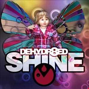 Dehydr8ed - Shine