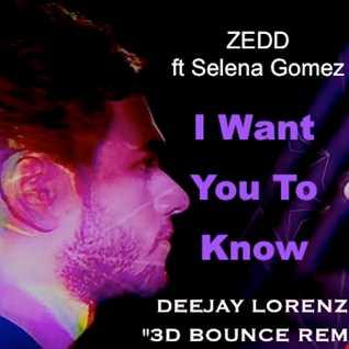 ZEDD - I WANT YOU TO KNOW (Ft Selena Gomez)  - 3D Bounce Remix
