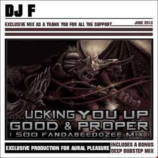 .....UCKING YOU UP GOOD & PROPER (500 fandabeedozee mix)