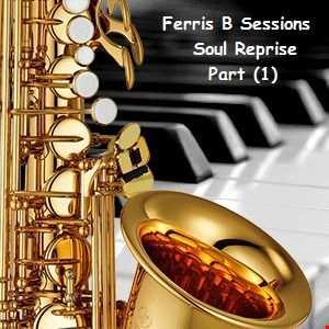 Ferris B Sessions   Soul Reprise (Part 1)