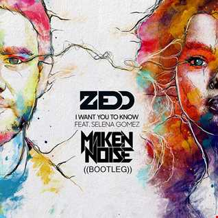 Zedd - I Want You To Know ft. Selena Gomez (Maken Noise Bootleg)