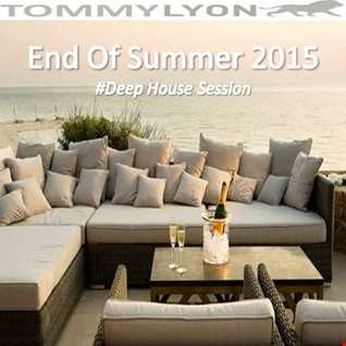 Tommy Lyon - End Of Summer 2015 #DeepHouse Session - August 2015
