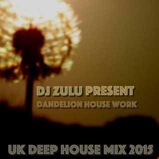 UK DEEP HOUSE MIX - DANDELION HOUSE WORK