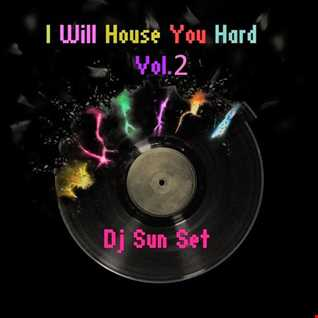 I Will House You Hard Vol.2