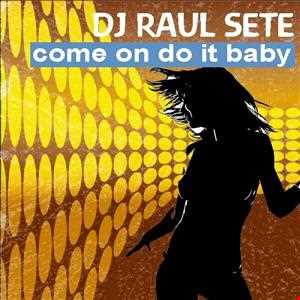 DJ Raul Sete - Come On Do It Baby (Original Mix) Free Download