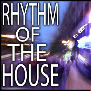 Rhythm Of The House! [End of Year Mix]