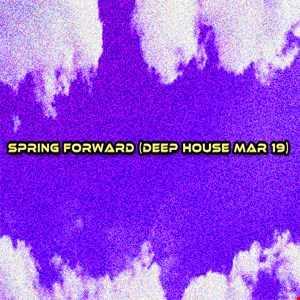 Spring Forward (Deep House Mar 19)