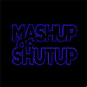 Mash Up Or Shut Up Oct 13