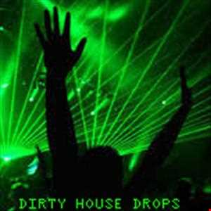Dirty House Drops