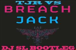 TJR VS BREACH   WHATS UP LETS JACK (DJ SL  BOOTLEG)