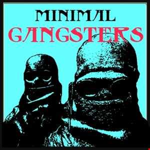 MINIMAL GANGSTER