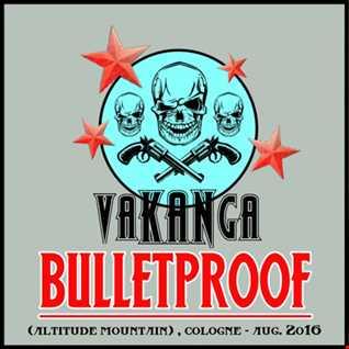 vaKANga   BULLETPROOF   (altitude mountain) , cologne   aug. 2o16