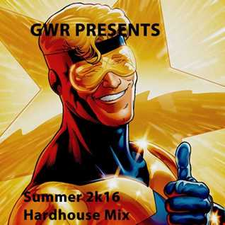 GWR - Summer 2016 Hardhouse Mix