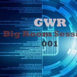 GWR - Big Room Sessions 001