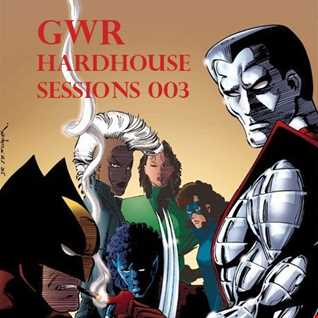 GWR - Hardhouse Sessions 003
