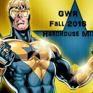 GWR - Fall 2016 Hardhouse Mix
