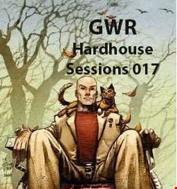 GWR - Hardhouse Sessions 017