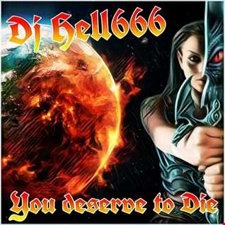 D.J.HELL666   YOU DESERVE TO DIE!!! HCMIX 24 03 2018